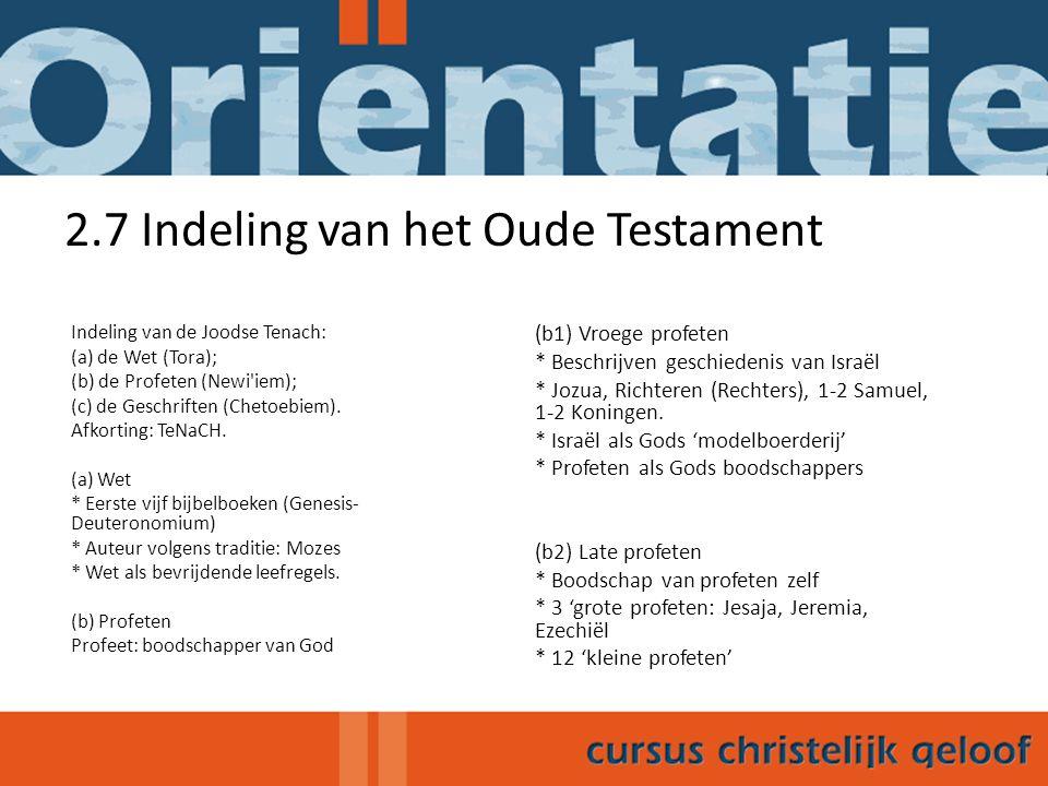 2.7 Indeling van het Oude Testament Indeling van de Joodse Tenach: (a) de Wet (Tora); (b) de Profeten (Newi iem); (c) de Geschriften (Chetoebiem).