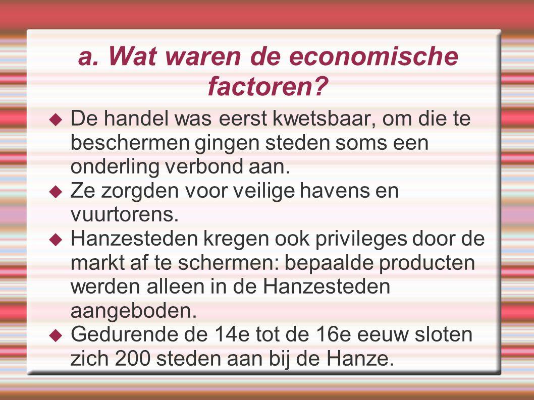 a. Wat waren de economische factoren?  De handel was eerst kwetsbaar, om die te beschermen gingen steden soms een onderling verbond aan.  Ze zorgden