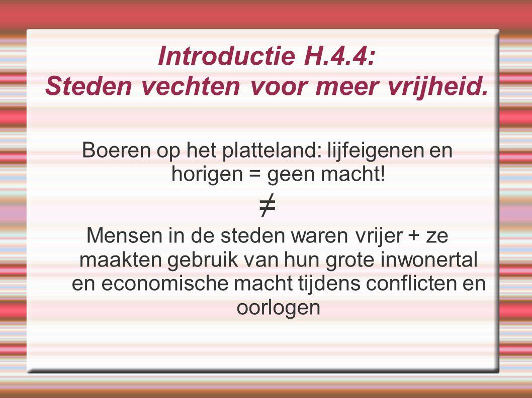 Introductie H.4.4: Steden vechten voor meer vrijheid. Boeren op het platteland: lijfeigenen en horigen = geen macht! ≠ Mensen in de steden waren vrije