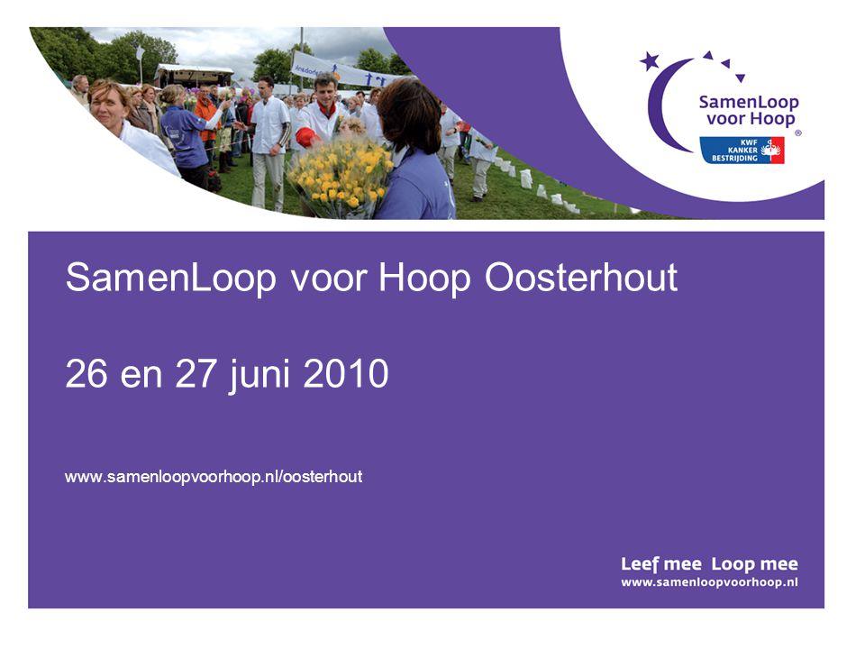 SamenLoop voor Hoop Oosterhout 26 en 27 juni 2010 www.samenloopvoorhoop.nl/oosterhout