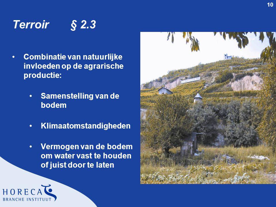 10 Terroir § 2.3 Combinatie van natuurlijke invloeden op de agrarische productie: Samenstelling van de bodem Klimaatomstandigheden Vermogen van de bod