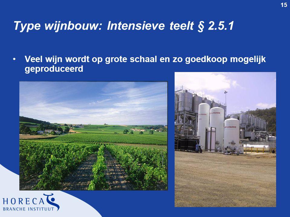15 Type wijnbouw: Intensieve teelt § 2.5.1 Veel wijn wordt op grote schaal en zo goedkoop mogelijk geproduceerd