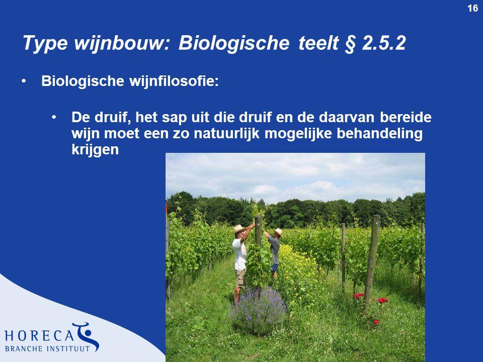 16 Type wijnbouw: Biologische teelt § 2.5.2 Biologische wijnfilosofie: De druif, het sap uit die druif en de daarvan bereide wijn moet een zo natuurli
