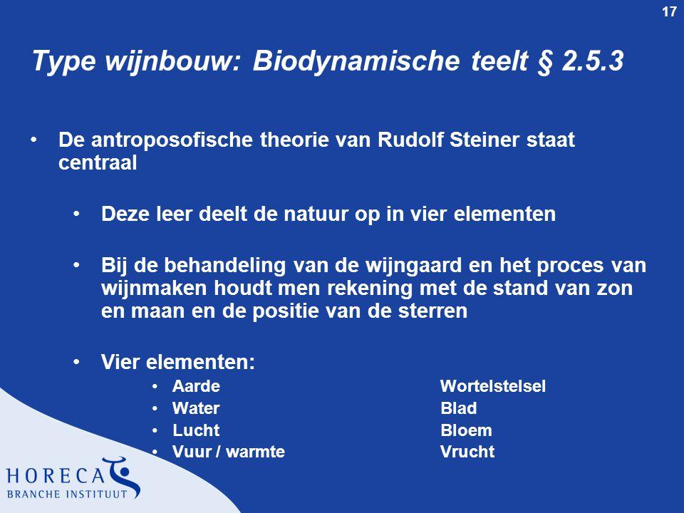 17 Type wijnbouw: Biodynamische teelt § 2.5.3 De antroposofische theorie van Rudolf Steiner staat centraal Deze leer deelt de natuur op in vier elemen