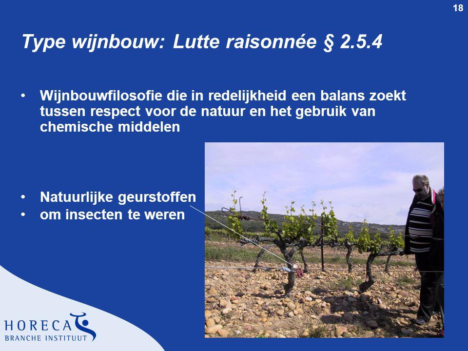 18 Type wijnbouw: Lutte raisonnée § 2.5.4 Wijnbouwfilosofie die in redelijkheid een balans zoekt tussen respect voor de natuur en het gebruik van chem