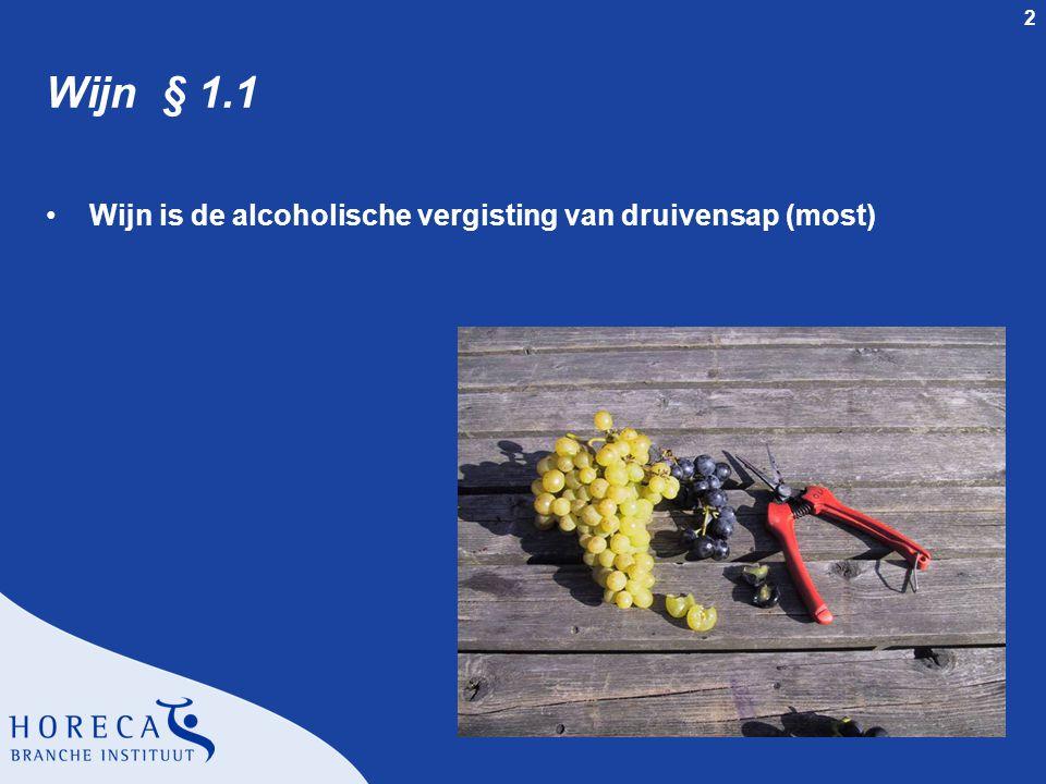 2 Wijn § 1.1 Wijn is de alcoholische vergisting van druivensap (most)