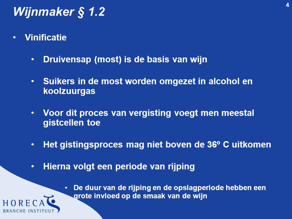 4 Wijnmaker § 1.2 Vinificatie Druivensap (most) is de basis van wijn Suikers in de most worden omgezet in alcohol en koolzuurgas Voor dit proces van v
