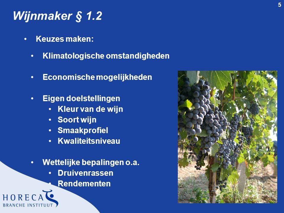 5 Wijnmaker § 1.2 Keuzes maken: Klimatologische omstandigheden Economische mogelijkheden Eigen doelstellingen Kleur van de wijn Soort wijn Smaakprofie