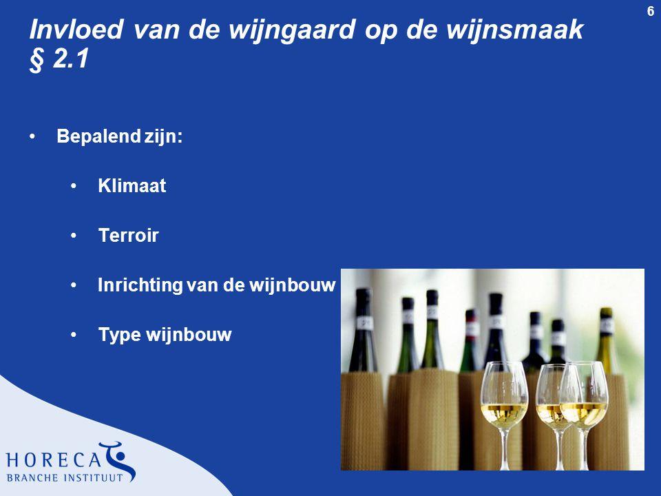 6 Invloed van de wijngaard op de wijnsmaak § 2.1 Bepalend zijn: Klimaat Terroir Inrichting van de wijnbouw Type wijnbouw