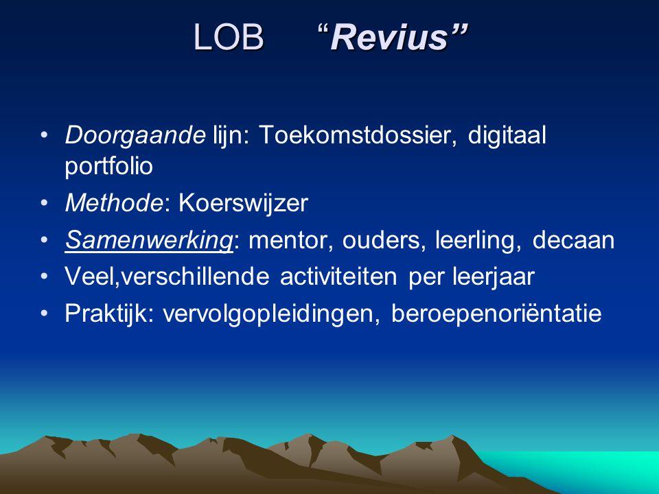 """LOB """"Revius"""" Doorgaande lijn: Toekomstdossier, digitaal portfolio Methode: Koerswijzer Samenwerking: mentor, ouders, leerling, decaan Veel,verschillen"""