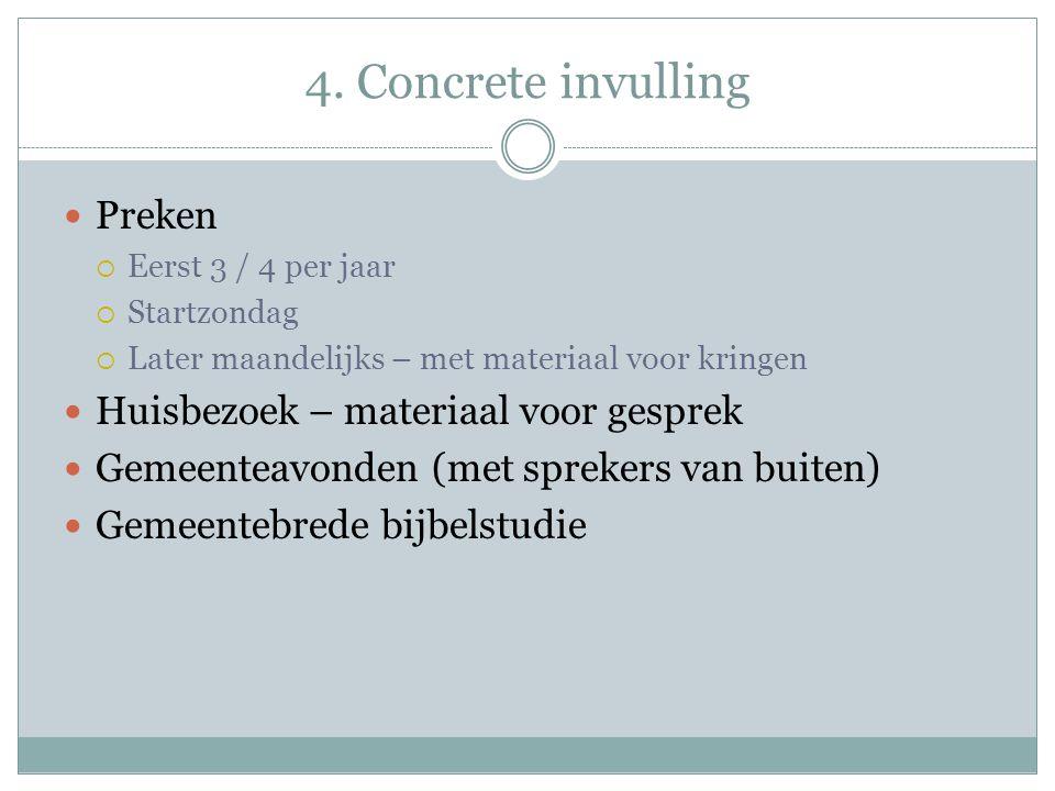 4. Concrete invulling Preken  Eerst 3 / 4 per jaar  Startzondag  Later maandelijks – met materiaal voor kringen Huisbezoek – materiaal voor gesprek