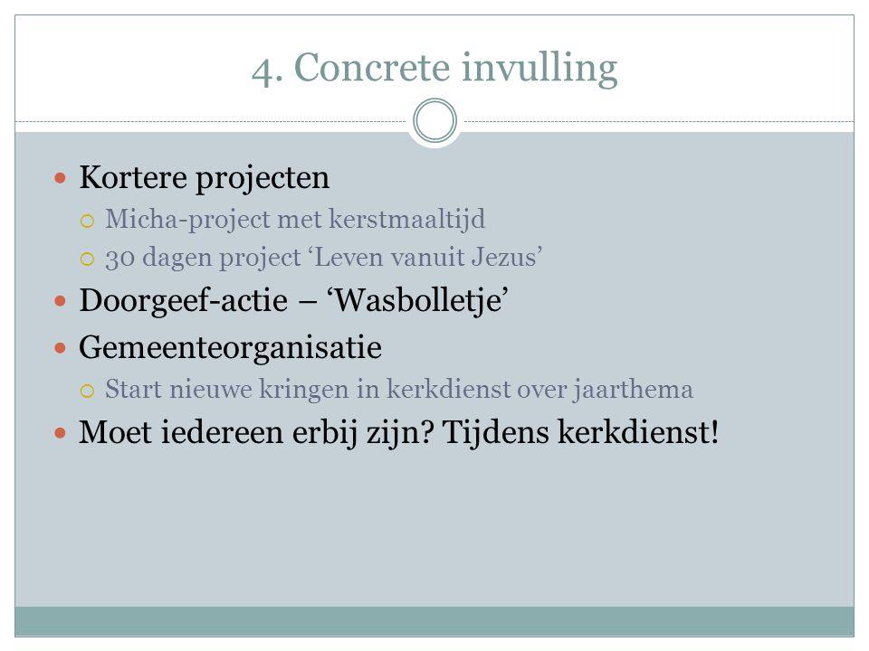 4. Concrete invulling Kortere projecten  Micha-project met kerstmaaltijd  30 dagen project 'Leven vanuit Jezus' Doorgeef-actie – 'Wasbolletje' Gemee