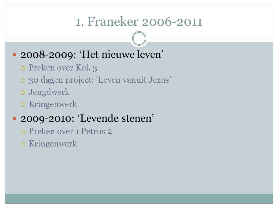 1. Franeker 2006-2011 2010-2011: 'Samen God eren'  Preken over diverse teksten  Liturgie