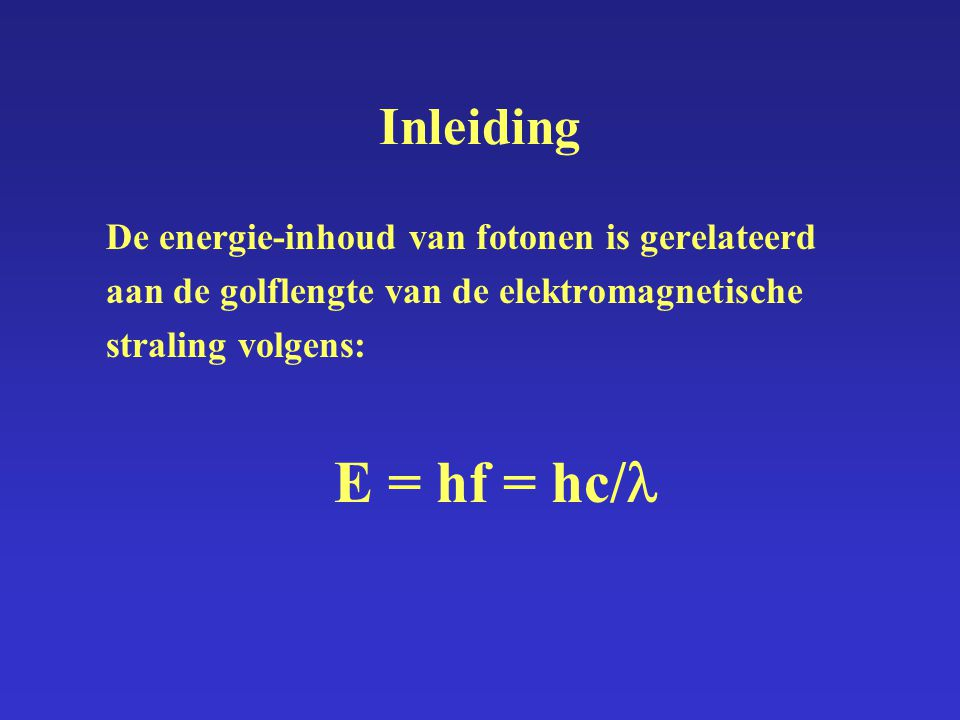 Inleiding De energie-inhoud van fotonen is gerelateerd aan de golflengte van de elektromagnetische straling volgens: E = hf = hc/