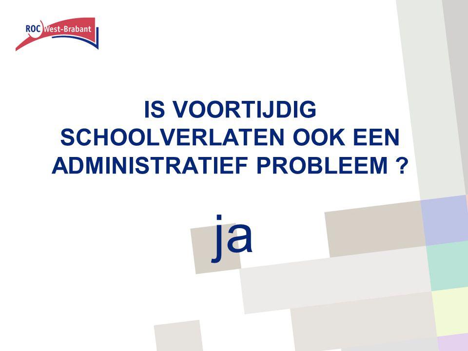IS VOORTIJDIG SCHOOLVERLATEN OOK EEN ADMINISTRATIEF PROBLEEM ? ja