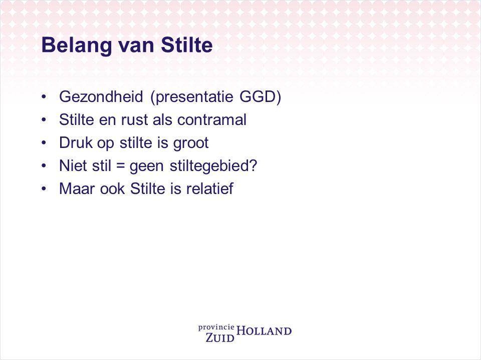 Belang van Stilte Gezondheid (presentatie GGD) Stilte en rust als contramal Druk op stilte is groot Niet stil = geen stiltegebied? Maar ook Stilte is