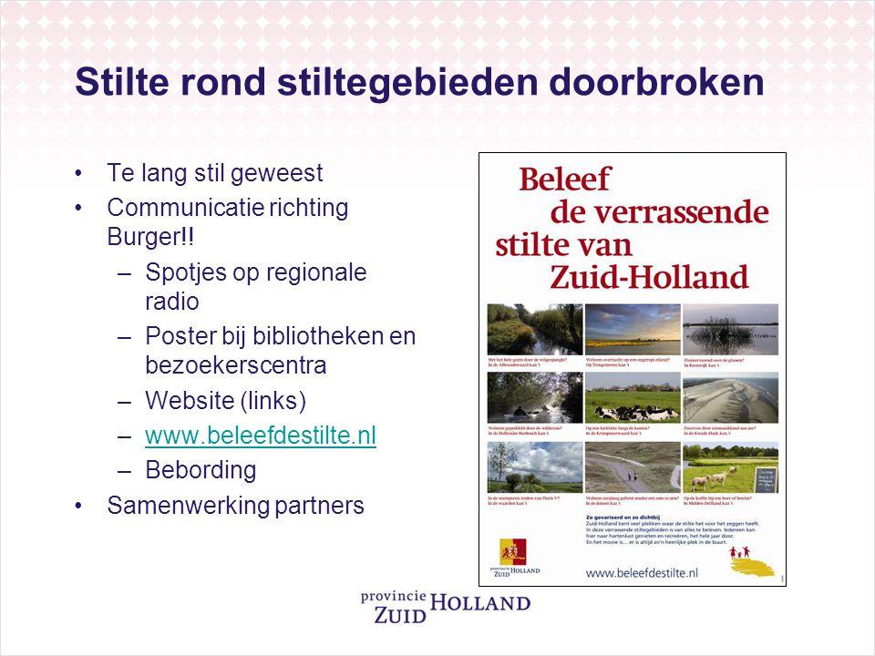 Stilte rond stiltegebieden doorbroken Te lang stil geweest Communicatie richting Burger!! –Spotjes op regionale radio –Poster bij bibliotheken en bezo