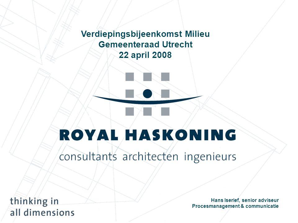 Verdiepingsbijeenkomst Milieu Gemeenteraad Utrecht 22 april 2008 Hans Iserief, senior adviseur Procesmanagement & communicatie