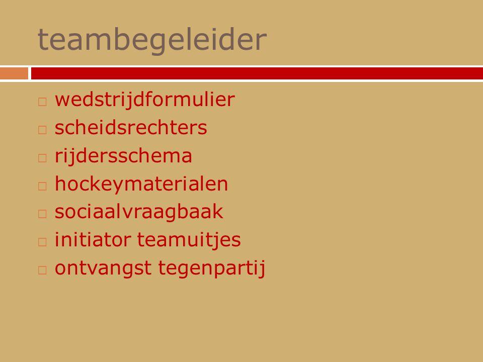 teambegeleider  wedstrijdformulier  scheidsrechters  rijdersschema  hockeymaterialen  sociaalvraagbaak  initiator teamuitjes  ontvangst tegenpa