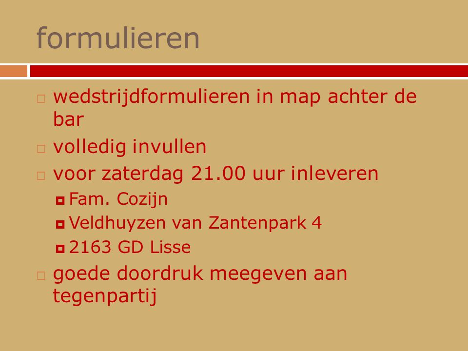 formulieren  wedstrijdformulieren in map achter de bar  volledig invullen  voor zaterdag 21.00 uur inleveren  Fam. Cozijn  Veldhuyzen van Zantenp