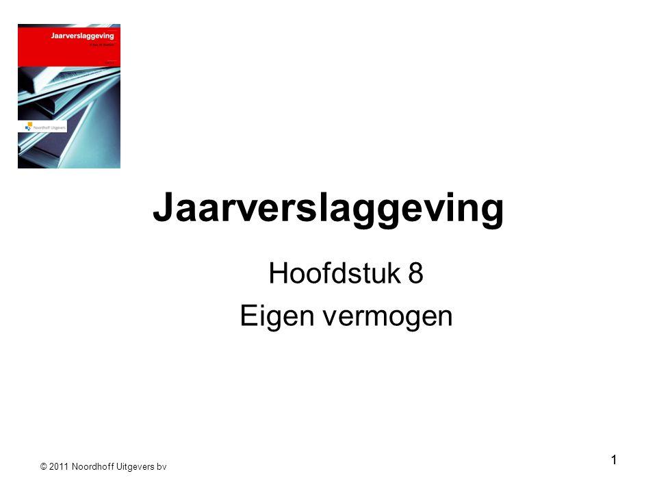 © 2011 Noordhoff Uitgevers bv 22 Inhoud hoofdstuk 8 Rubricering van het eigen vermogen Geplaatst kapitaal en agio Reserves Gebonden en vrij eigen vermogen