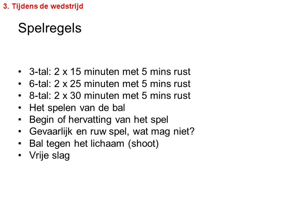 Spelregels 3-tal: 2 x 15 minuten met 5 mins rust 6-tal: 2 x 25 minuten met 5 mins rust 8-tal: 2 x 30 minuten met 5 mins rust Het spelen van de bal Beg