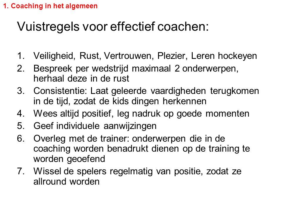 Vuistregels voor effectief coachen: 1.Veiligheid, Rust, Vertrouwen, Plezier, Leren hockeyen 2.Bespreek per wedstrijd maximaal 2 onderwerpen, herhaal d
