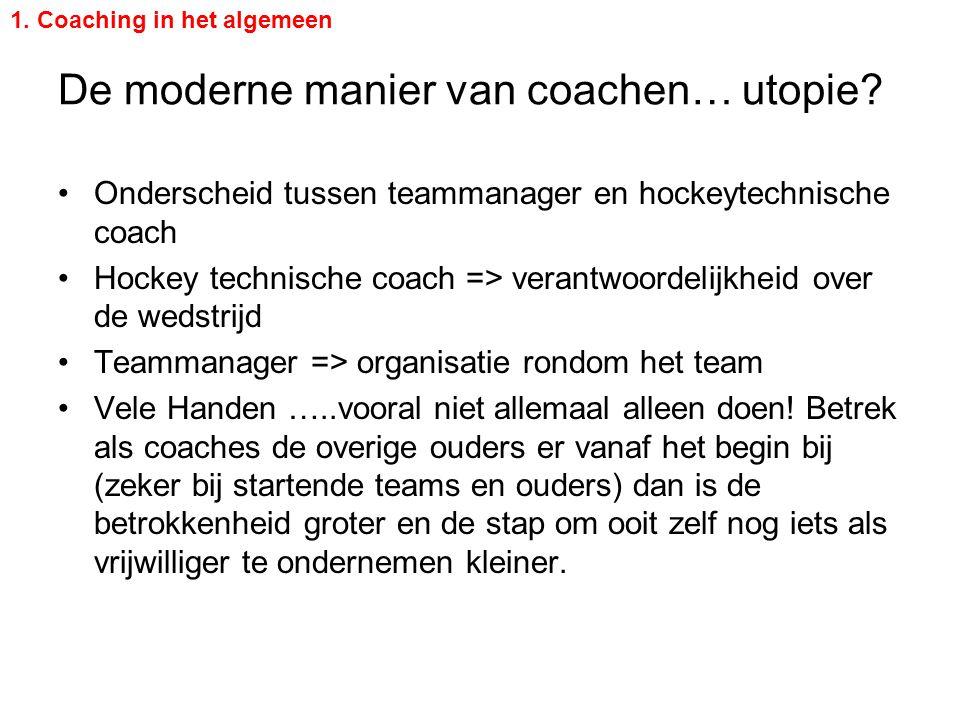 De moderne manier van coachen… utopie? Onderscheid tussen teammanager en hockeytechnische coach Hockey technische coach => verantwoordelijkheid over d
