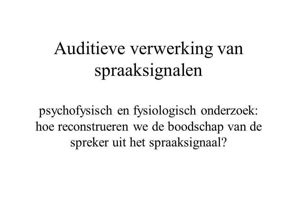 Auditieve verwerking van spraaksignalen psychofysisch en fysiologisch onderzoek: hoe reconstrueren we de boodschap van de spreker uit het spraaksignaal?
