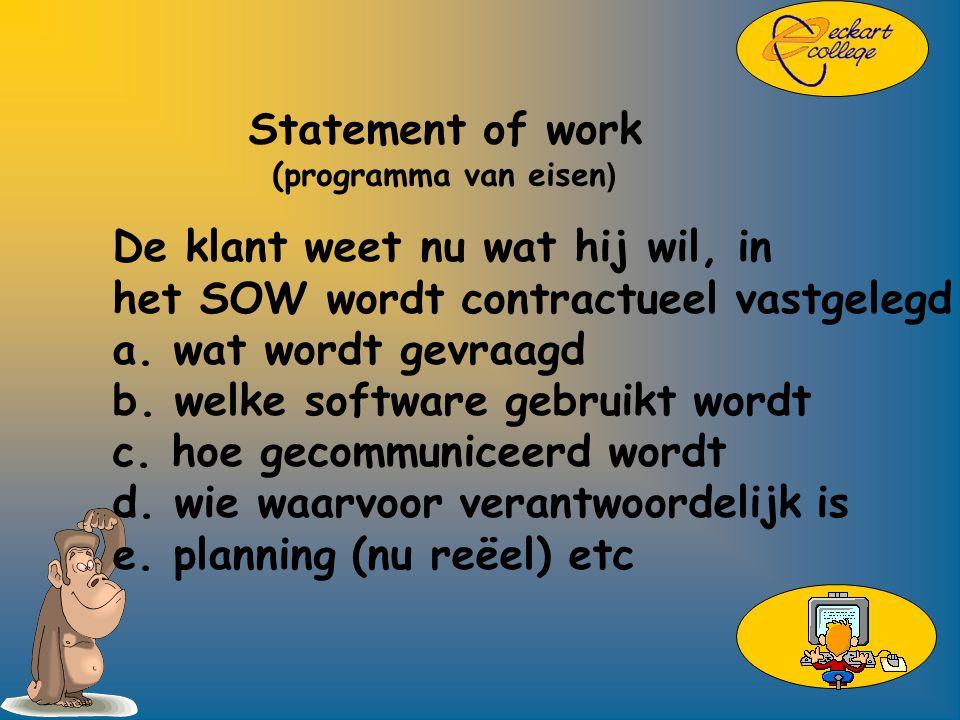 Statement of work (programma van eisen ) De klant weet nu wat hij wil, in het SOW wordt contractueel vastgelegd a.