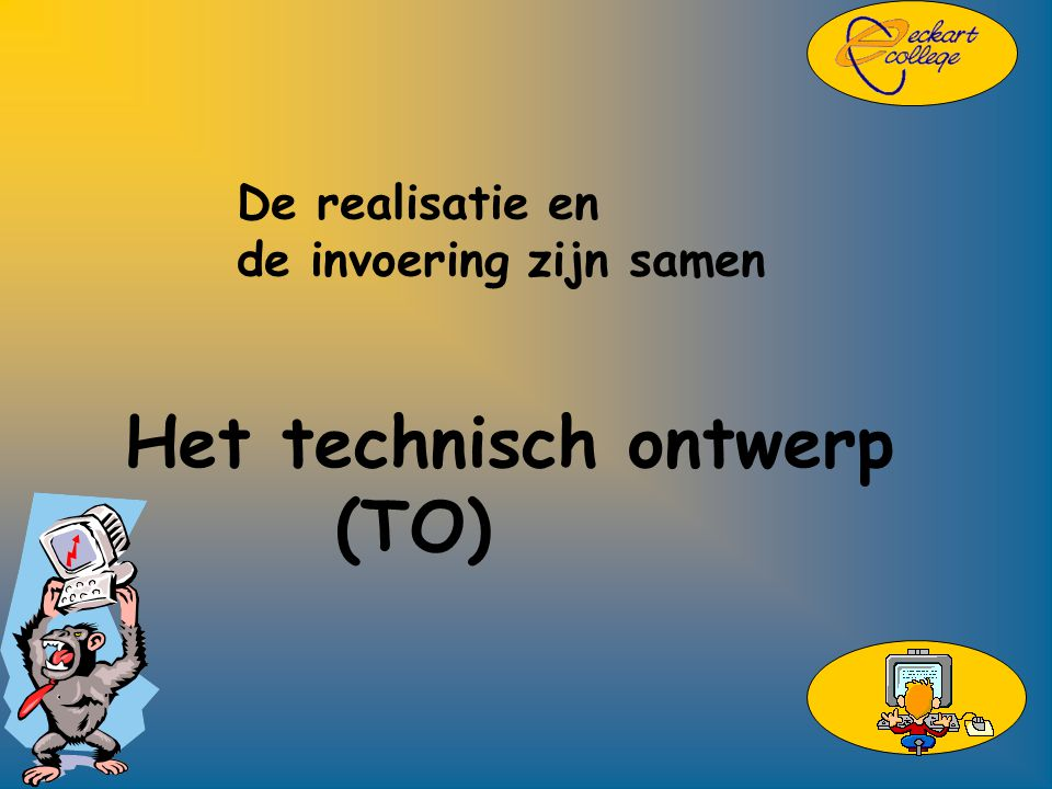 De realisatie en de invoering zijn samen Het technisch ontwerp (TO)