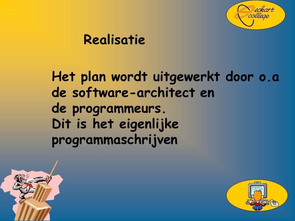 Realisatie Het plan wordt uitgewerkt door o.a de software-architect en de programmeurs.