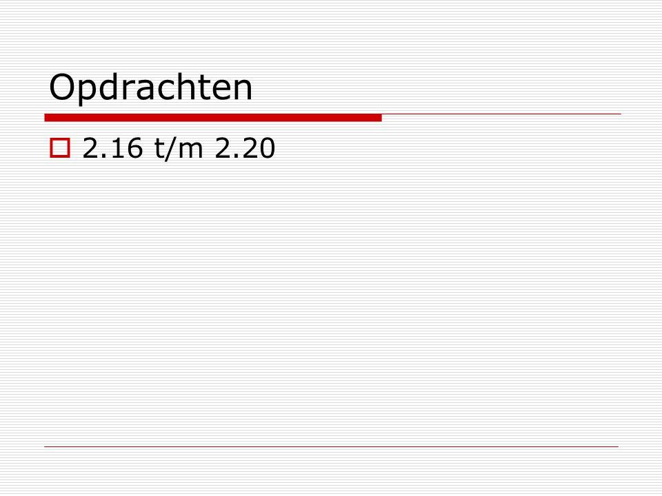 Opdrachten  2.16 t/m 2.20