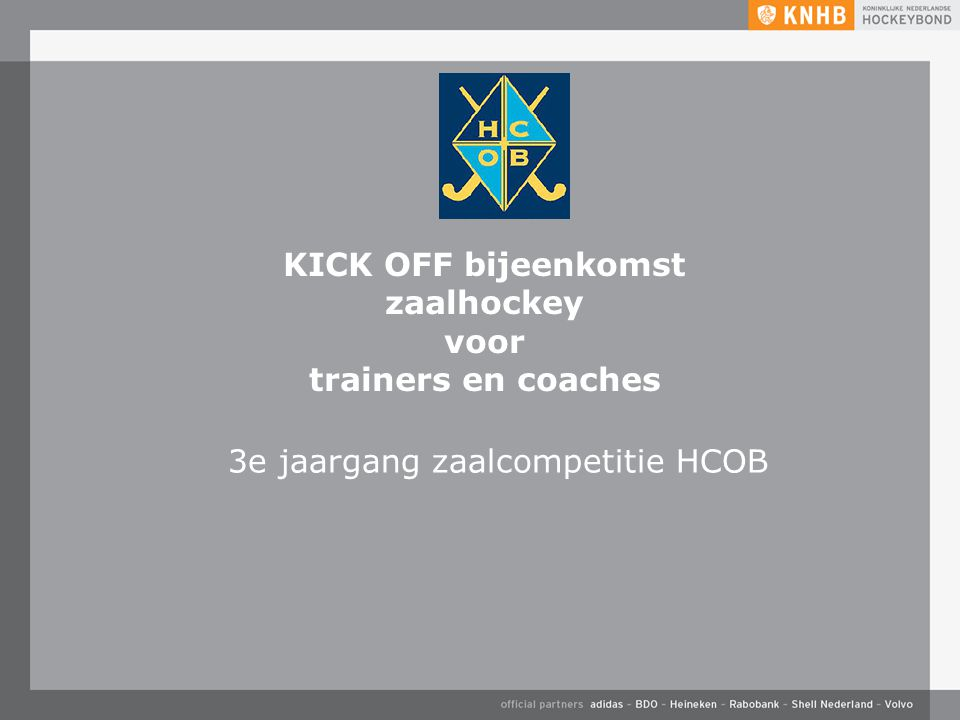 KICK OFF bijeenkomst zaalhockey voor trainers en coaches 3e jaargang zaalcompetitie HCOB