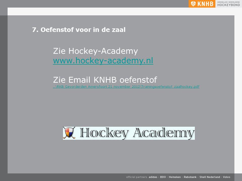 7. Oefenstof voor in de zaal Zie Hockey-Academy www.hockey-academy.nl Zie Email KNHB oefenstof..\RKB Gevorderden Amersfoort 21 november 2012\Trainings