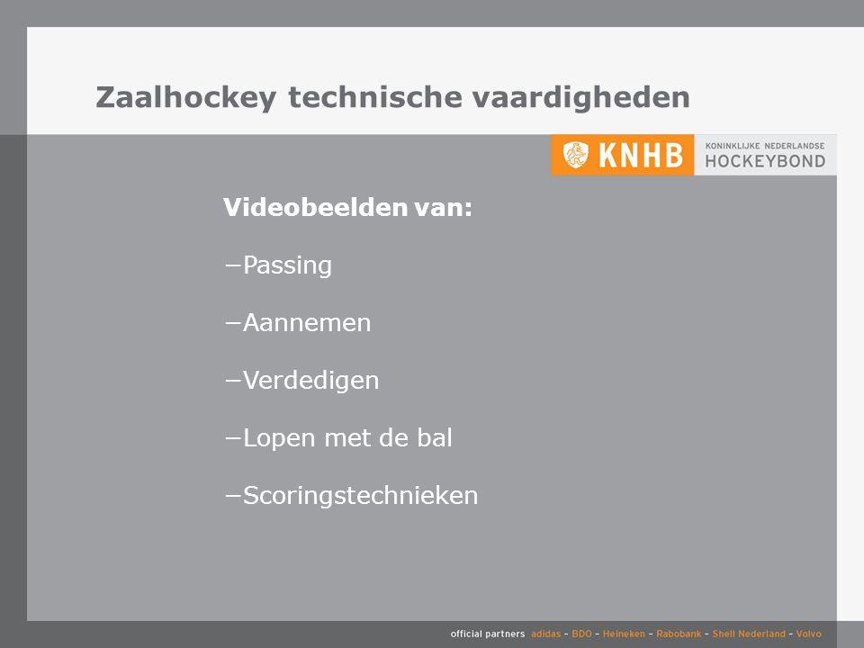 Zaalhockey technische vaardigheden Videobeelden van: −Passing −Aannemen −Verdedigen −Lopen met de bal −Scoringstechnieken