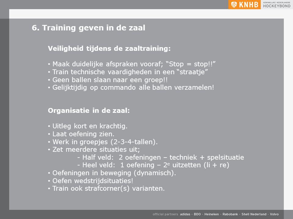 """6. Training geven in de zaal Veiligheid tijdens de zaaltraining: Maak duidelijke afspraken vooraf; """"Stop = stop!!"""" Train technische vaardigheden in ee"""