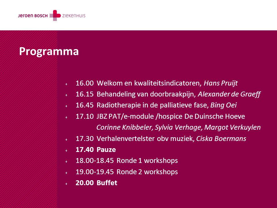 Programma + 16.00 Welkom en kwaliteitsindicatoren, Hans Pruijt + 16.15 Behandeling van doorbraakpijn, Alexander de Graeff + 16.45 Radiotherapie in de