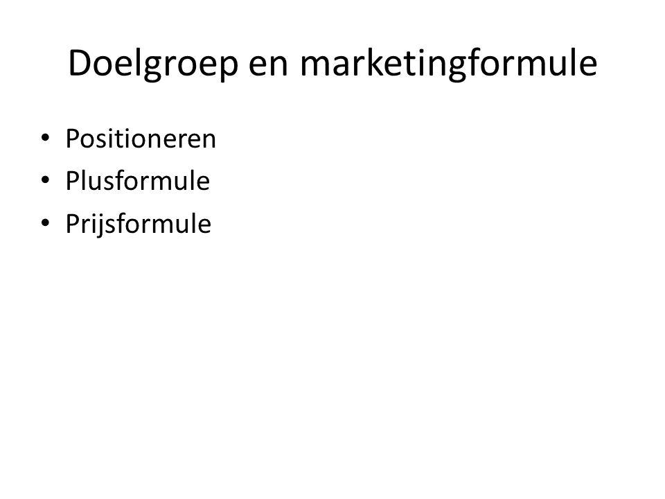Doelgroep en marketingformule Positioneren Plusformule Prijsformule