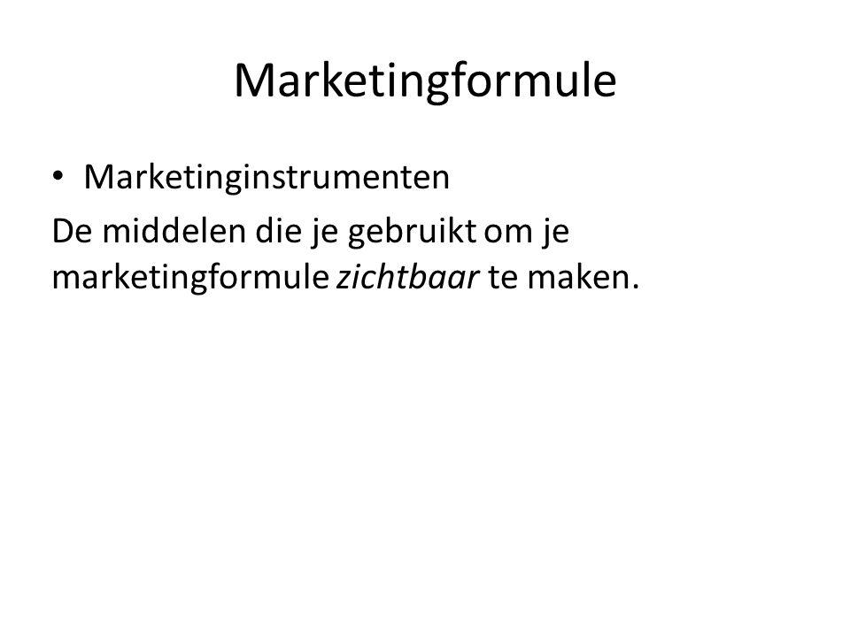 Marketingformule Marketinginstrumenten De middelen die je gebruikt om je marketingformule zichtbaar te maken.