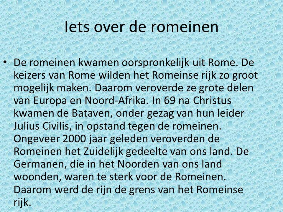 Iets over de romeinen De romeinen kwamen oorspronkelijk uit Rome. De keizers van Rome wilden het Romeinse rijk zo groot mogelijk maken. Daarom verover