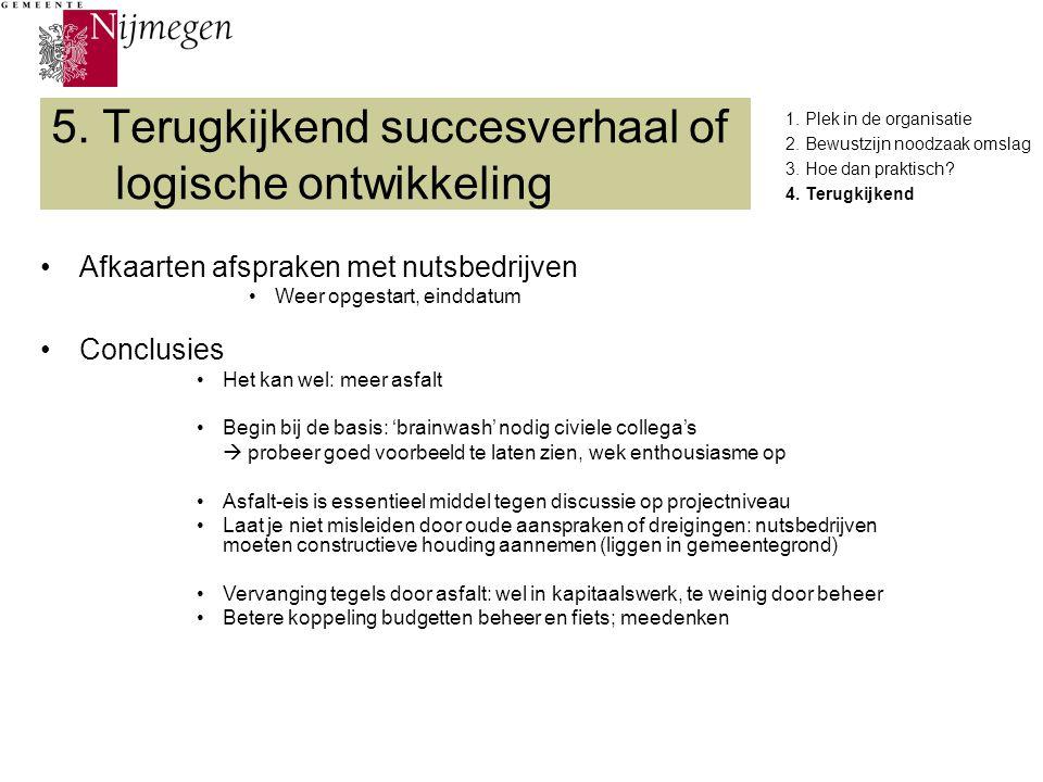 5. Terugkijkend succesverhaal of logische ontwikkeling Afkaarten afspraken met nutsbedrijven Weer opgestart, einddatum Conclusies Het kan wel: meer as
