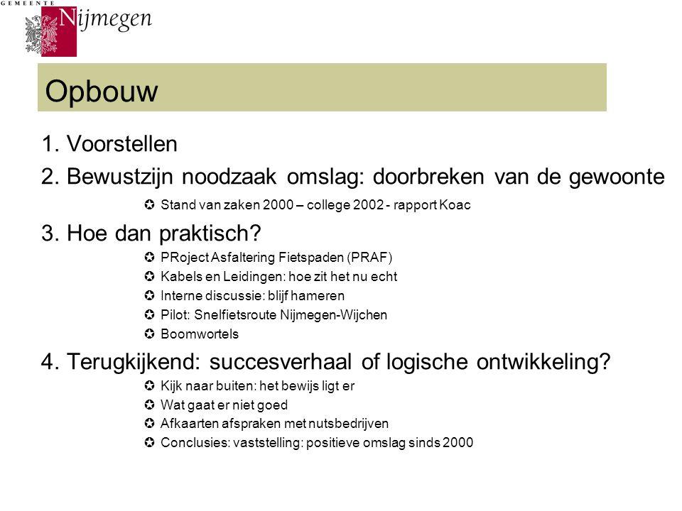 1.Voorstellen 2.Bewustzijn noodzaak omslag: doorbreken van de gewoonte  Stand van zaken 2000 – college 2002 - rapport Koac 3.Hoe dan praktisch?  PRo