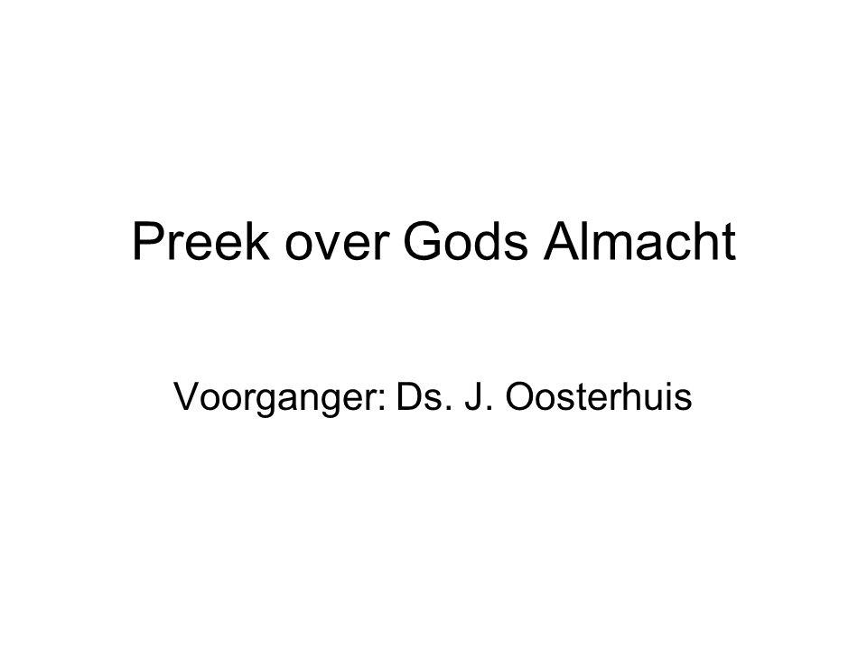 Preek over Gods Almacht Voorganger: Ds. J. Oosterhuis