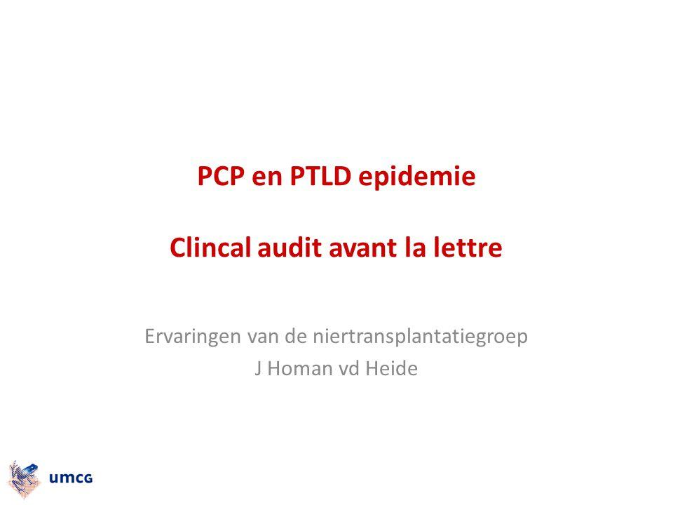 PCP en PTLD epidemie Clincal audit avant la lettre Ervaringen van de niertransplantatiegroep J Homan vd Heide