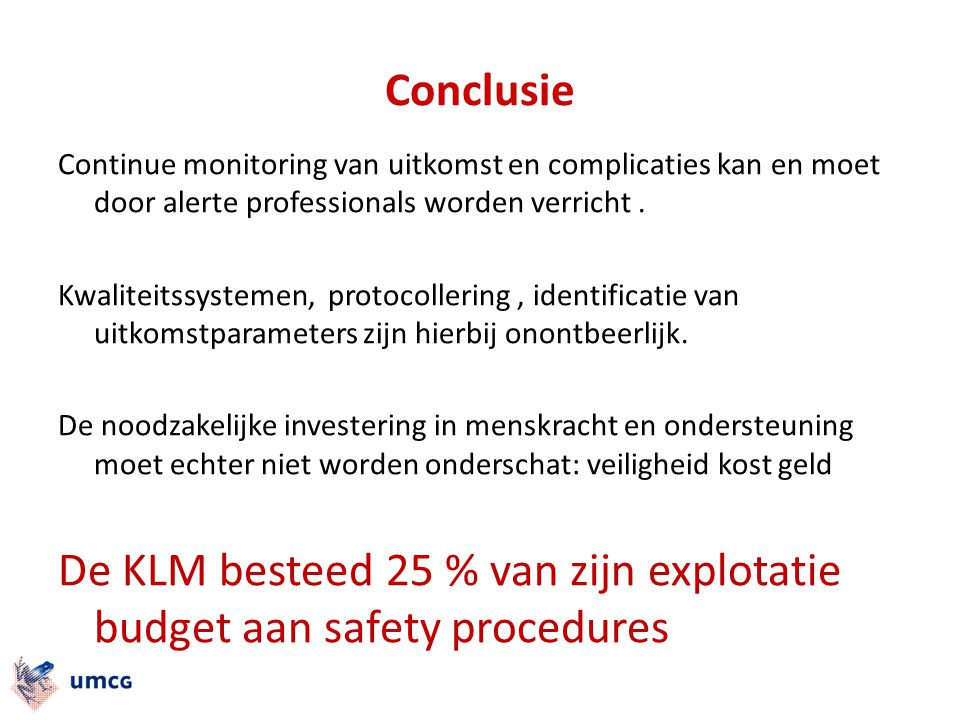 Conclusie Continue monitoring van uitkomst en complicaties kan en moet door alerte professionals worden verricht. Kwaliteitssystemen, protocollering,