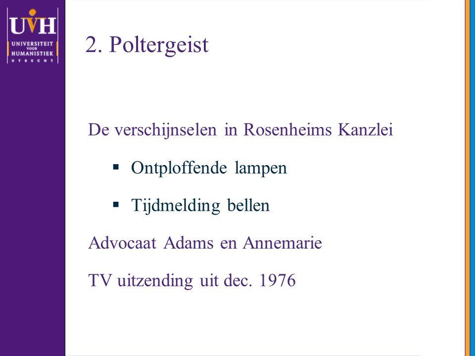 2. Poltergeist De verschijnselen in Rosenheims Kanzlei  Ontploffende lampen  Tijdmelding bellen Advocaat Adams en Annemarie TV uitzending uit dec. 1