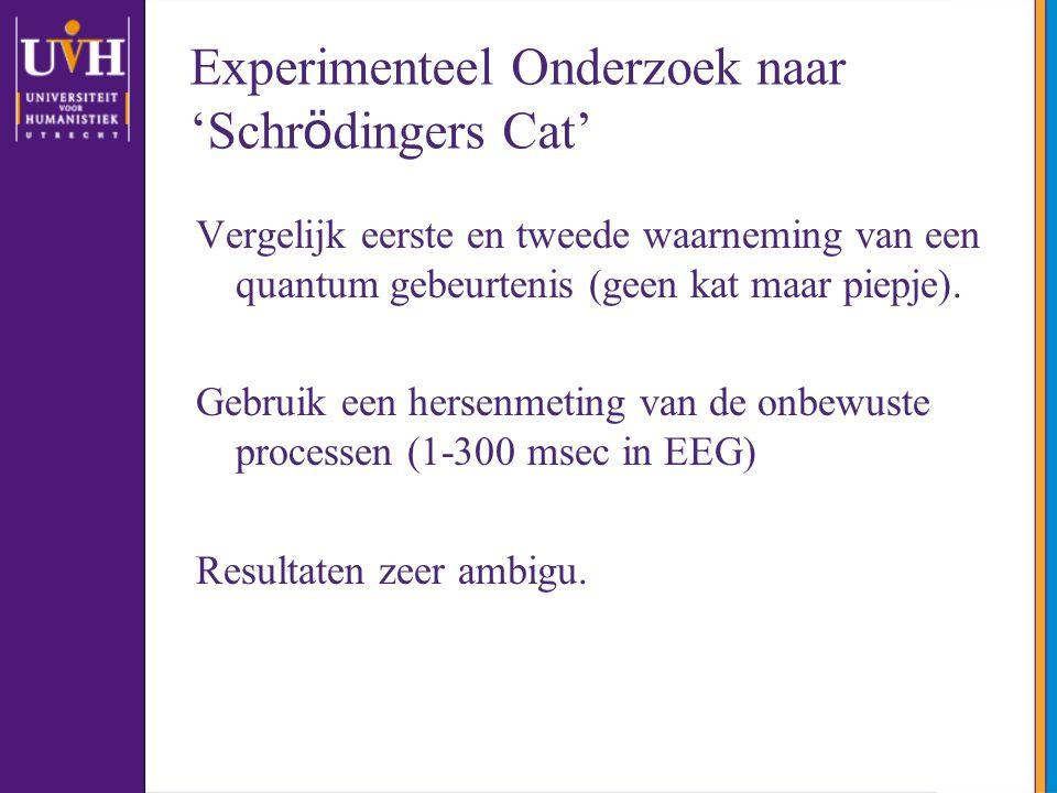 Experimenteel Onderzoek naar 'Schr ö dingers Cat' Vergelijk eerste en tweede waarneming van een quantum gebeurtenis (geen kat maar piepje).