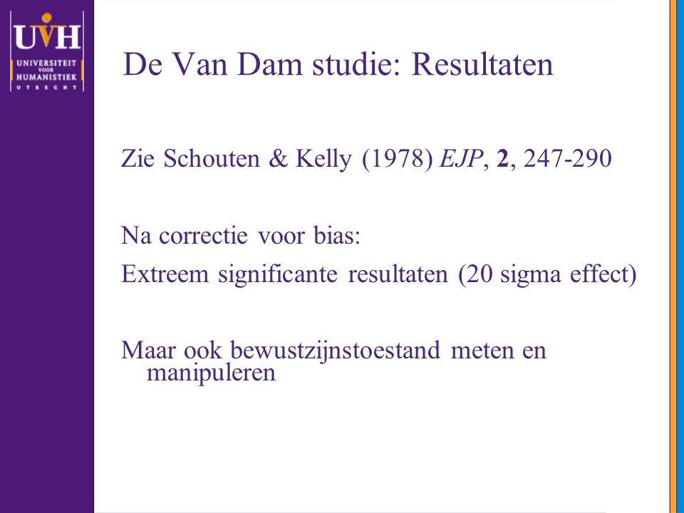 De Van Dam studie: Resultaten Zie Schouten & Kelly (1978) EJP, 2, 247-290 Na correctie voor bias: Extreem significante resultaten (20 sigma effect) Maar ook bewustzijnstoestand meten en manipuleren