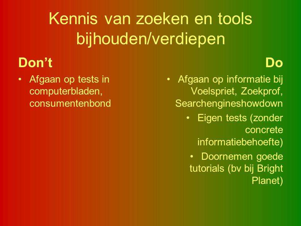 Kennis van zoeken en tools bijhouden/verdiepen Don't Afgaan op tests in computerbladen, consumentenbond Do Afgaan op informatie bij Voelspriet, Zoekpr